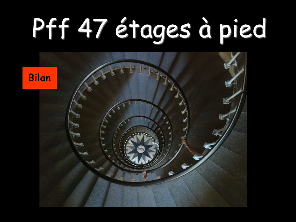 Pff 47 étages à pied Bilan