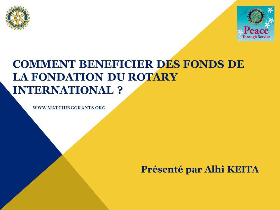 COMMENT BENEFICIER DES FONDS DE LA FONDATION DU ROTARY INTERNATIONAL .