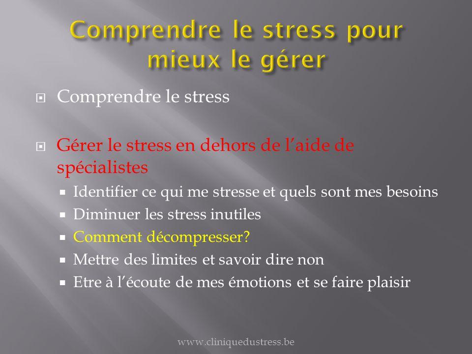 Comprendre le stress Gérer le stress en dehors de laide de spécialistes Identifier ce qui me stresse et quels sont mes besoins Diminuer les stress inu