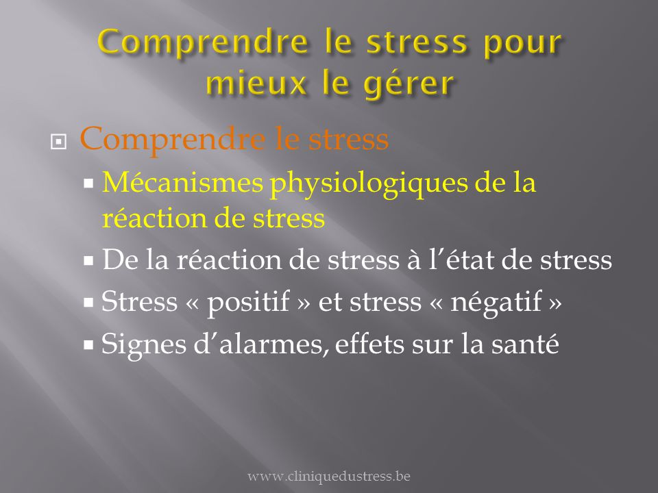 Comprendre le stress Mécanismes physiologiques de la réaction de stress De la réaction de stress à létat de stress Stress « positif » et stress « néga