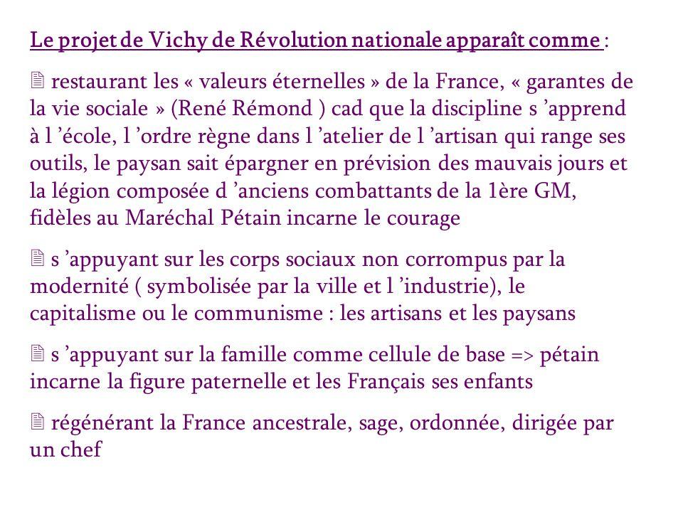 Le projet de Vichy de Révolution nationale apparaît comme : 2 restaurant les « valeurs éternelles » de la France, « garantes de la vie sociale » (René