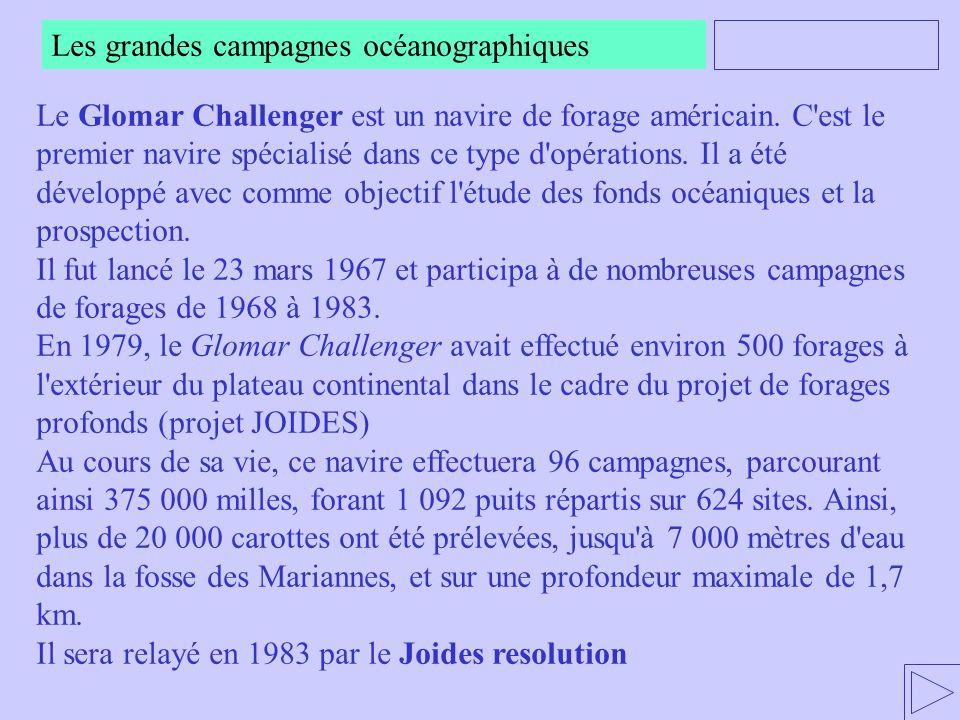 Les grandes campagnes océanographiques Le Glomar Challenger est un navire de forage américain. C'est le premier navire spécialisé dans ce type d'opéra