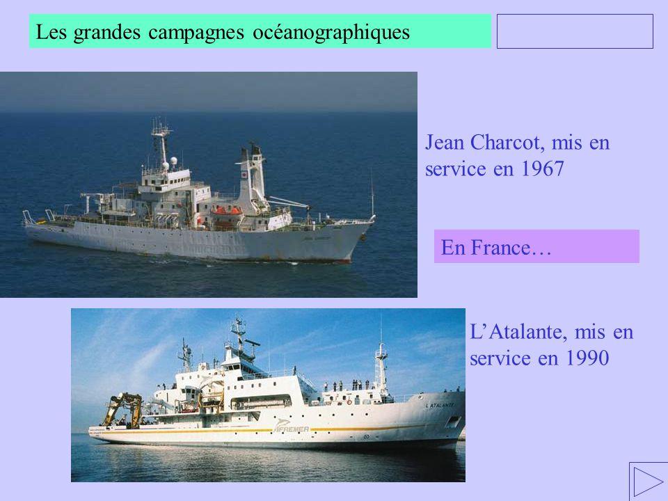 Les grandes campagnes océanographiques Jean Charcot, mis en service en 1967 LAtalante, mis en service en 1990 En France…