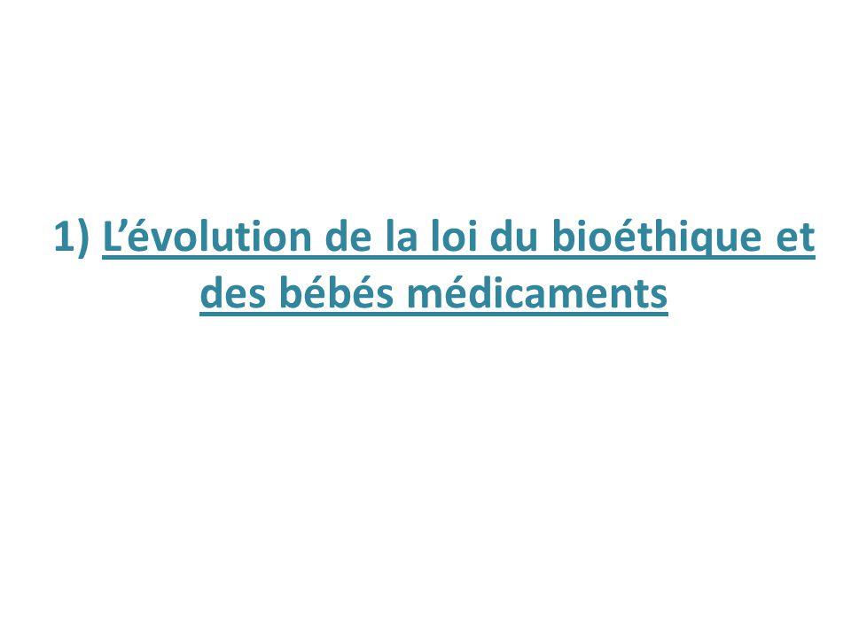 1) Lévolution de la loi du bioéthique et des bébés médicaments