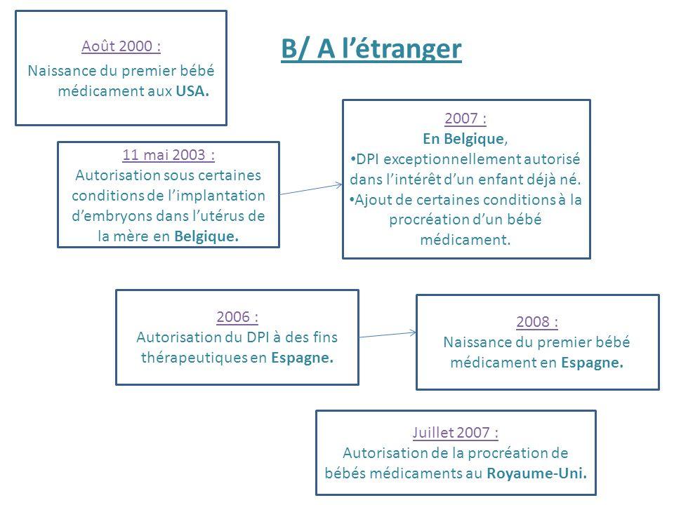 Août 2000 : Naissance du premier bébé médicament aux USA. 11 mai 2003 : Autorisation sous certaines conditions de limplantation dembryons dans lutérus