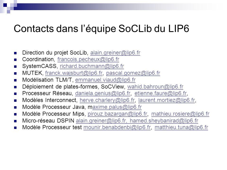Contacts dans léquipe SoCLib du LIP6 Direction du projet SocLib, alain.greiner@lip6.fralain.greiner@lip6.fr Coordination, francois.pecheux@lip6.frfran