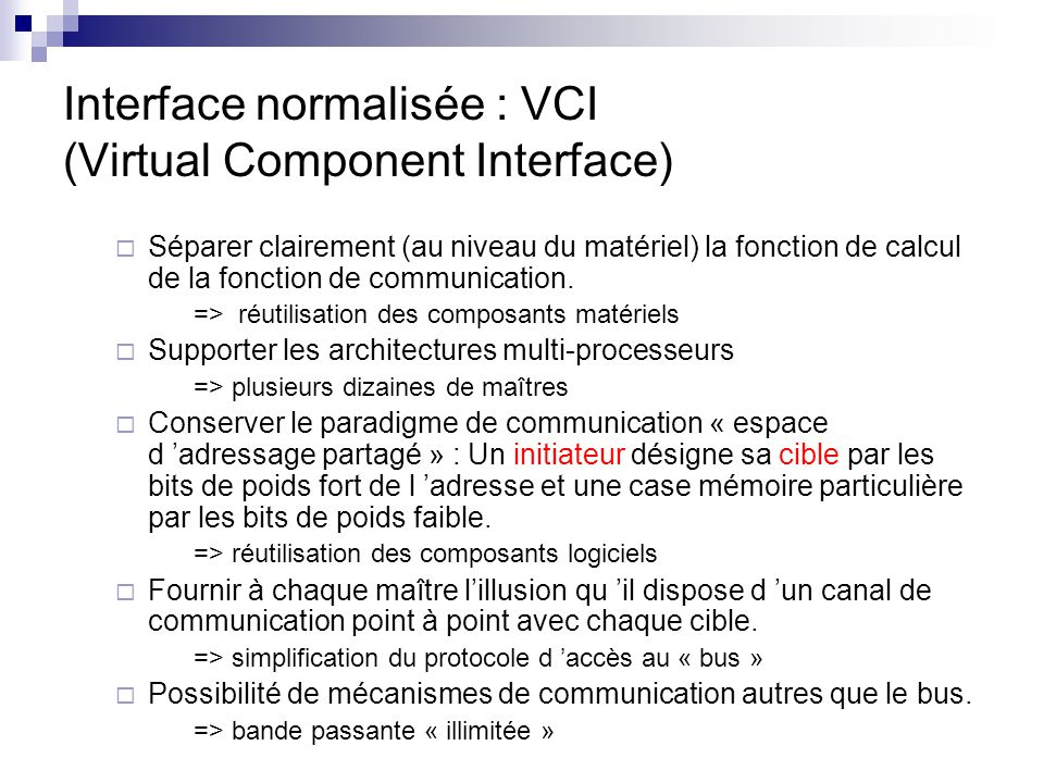 Envoi dune commande VCI ADDRESS CMD BE WDATA EOP SRCID … … CMDVAL CMDACK INITIATEUR VCI CIBLE VCI ~90 fils