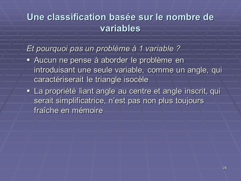 Une classification basée sur le nombre de variables Et pourquoi pas un problème à 1 variable ? Aucun ne pense à aborder le problème en introduisant un