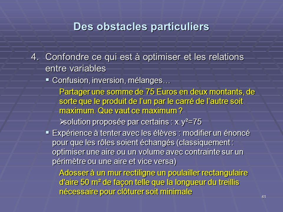 Des obstacles particuliers 4.Confondre ce qui est à optimiser et les relations entre variables Confusion, inversion, mélanges… Confusion, inversion, m