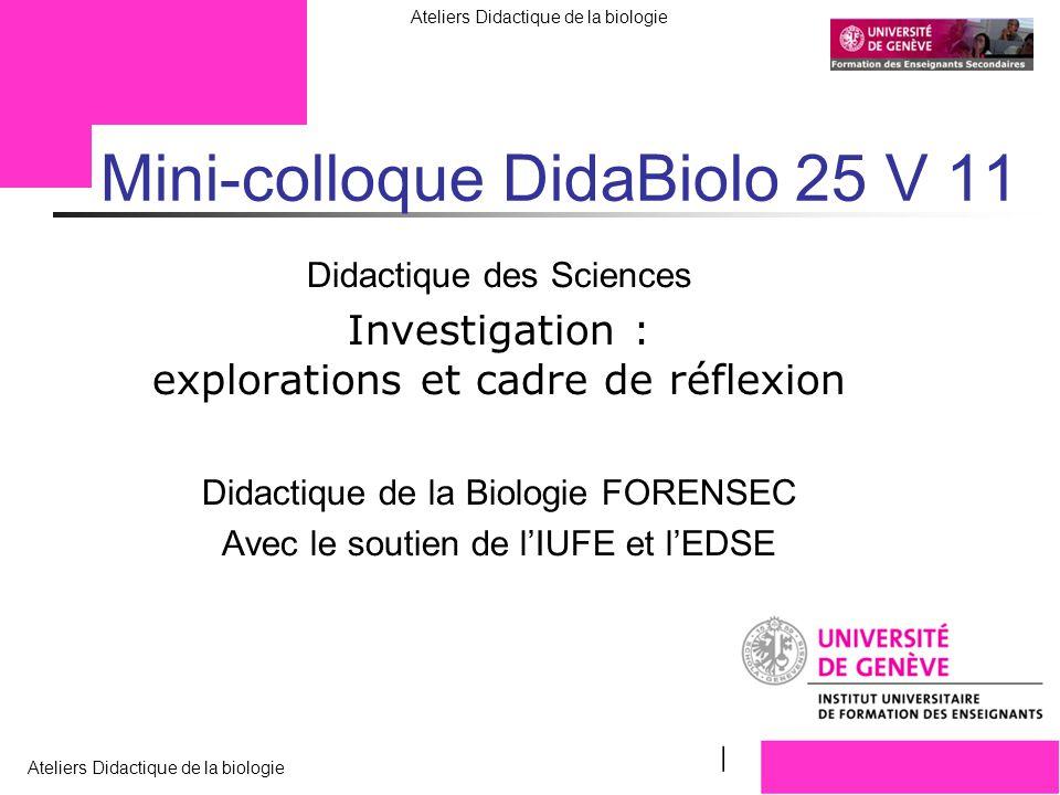 FORENSEC UniGe Ateliers Didactique de la biologie Lombard F. 25 V 10 Mini-colloque DidaBiolo 25 V 11 Didactique des Sciences Investigation : explorati
