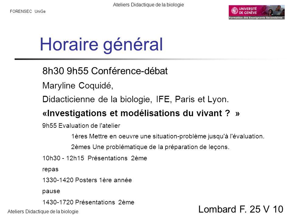 FORENSEC UniGe Ateliers Didactique de la biologie Lombard F. 25 V 10 Horaire général 8h30 9h55 Conférence-débat Maryline Coquidé, Didacticienne de la