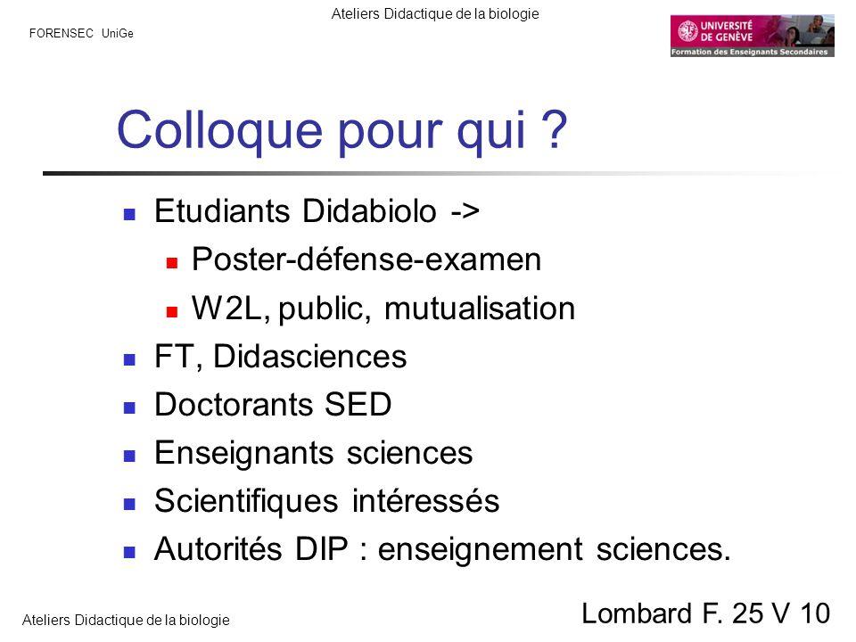 FORENSEC UniGe Ateliers Didactique de la biologie Lombard F. 25 V 10 Colloque pour qui ? Etudiants Didabiolo -> Poster-défense-examen W2L, public, mut
