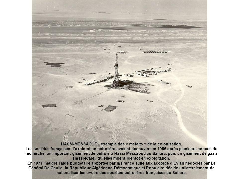 HASSI-MESSAOUD, exemple des « méfaits » de la colonisation. Les sociétés françaises d'exploration pétrolière avaient découvert en 1956 après plusieurs