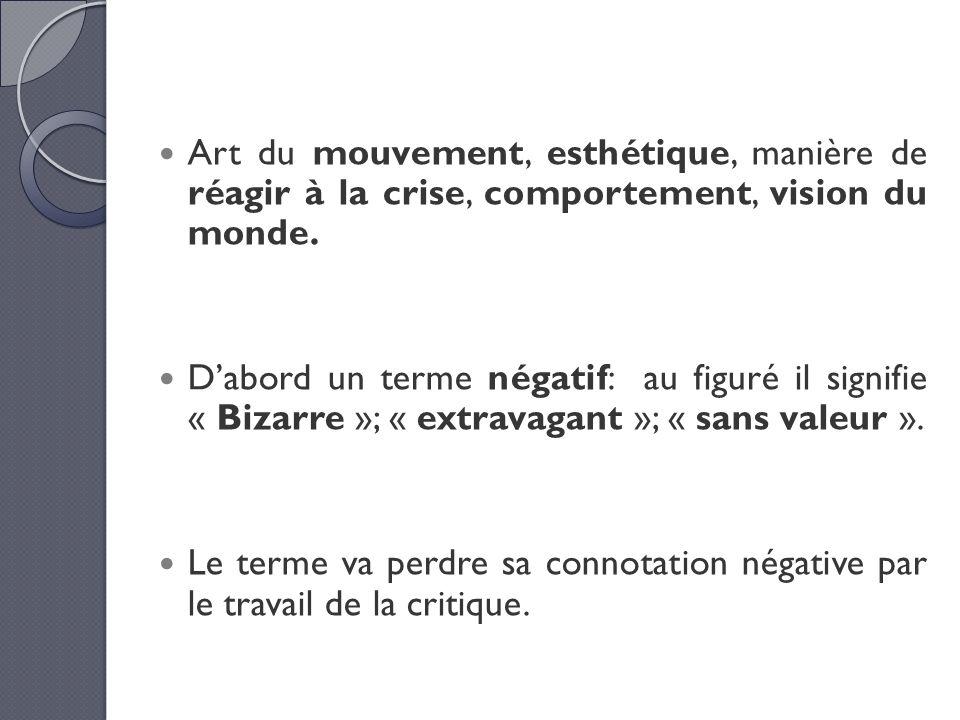Art du mouvement, esthétique, manière de réagir à la crise, comportement, vision du monde. Dabord un terme négatif: au figuré il signifie « Bizarre »;