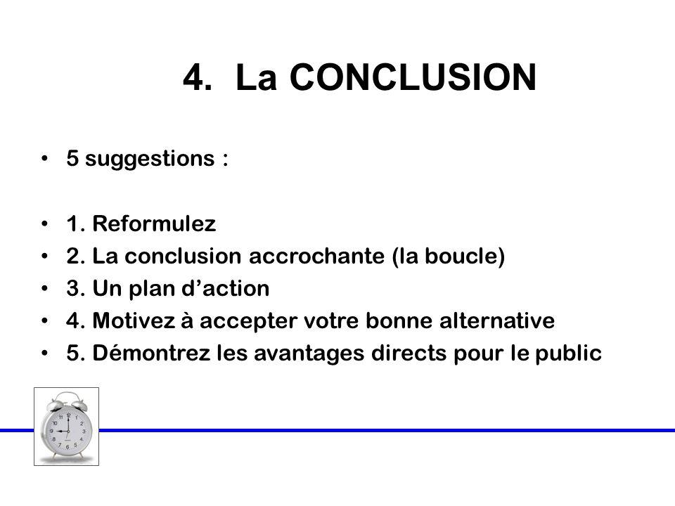 4.La CONCLUSION 5 suggestions : 1. Reformulez 2. La conclusion accrochante (la boucle) 3.