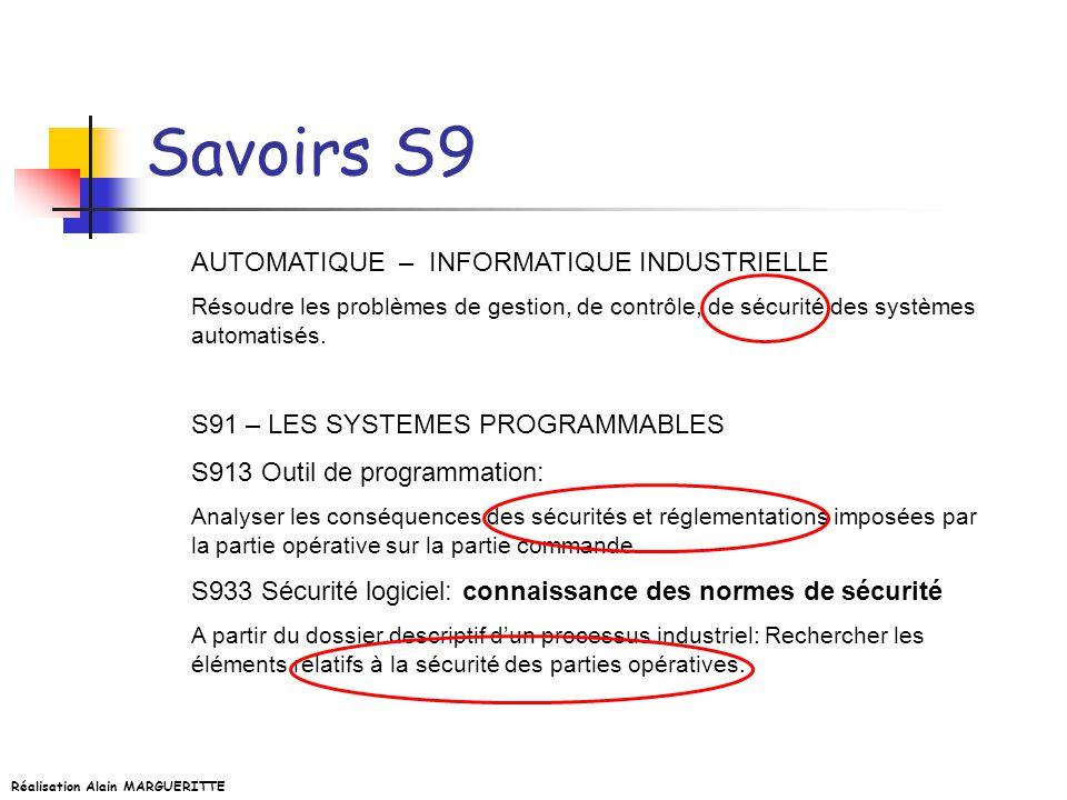 Réalisation Alain MARGUERITTE Savoirs S9 AUTOMATIQUE – INFORMATIQUE INDUSTRIELLE Résoudre les problèmes de gestion, de contrôle, de sécurité des systè