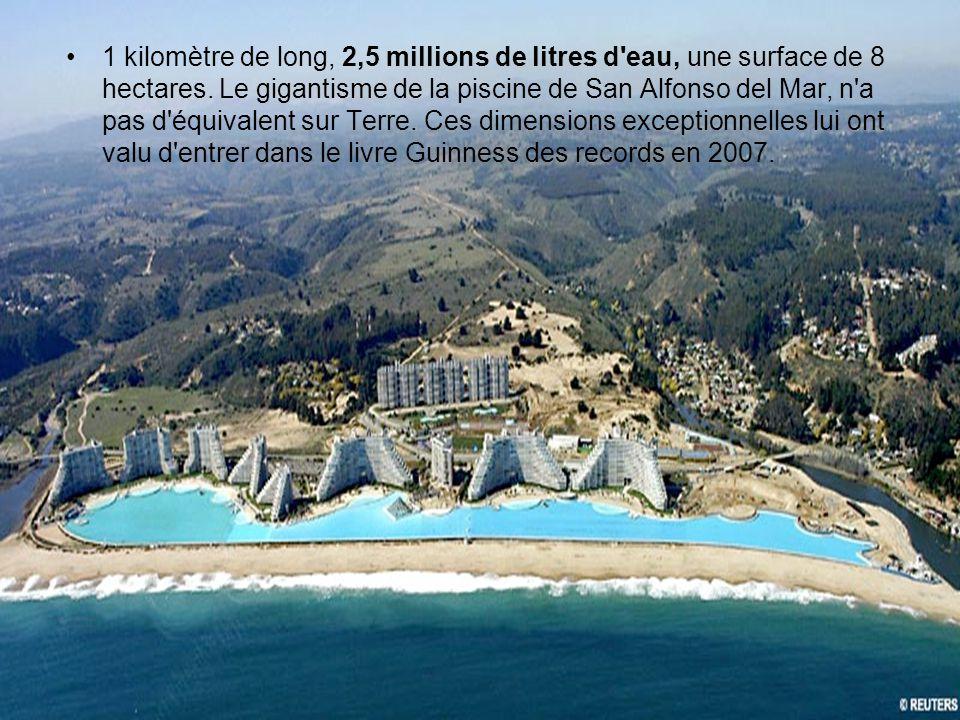 1 kilomètre de long, 2,5 millions de litres d eau, une surface de 8 hectares.