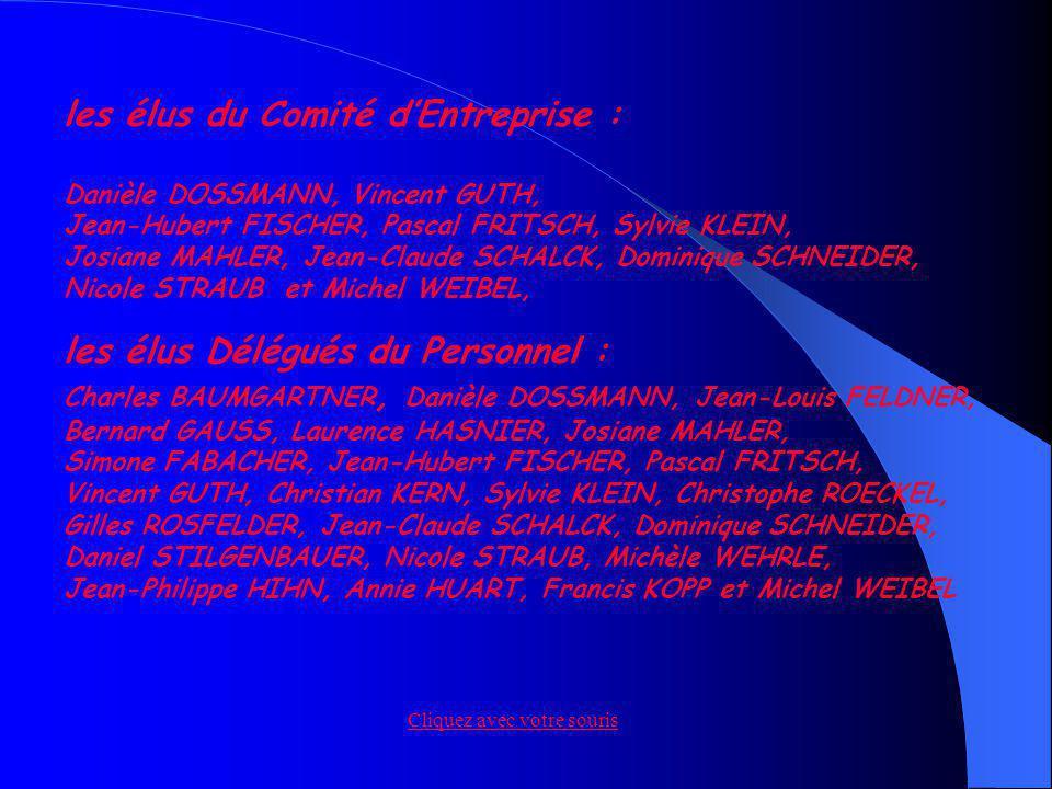 les élus du Comité dEntreprise : Danièle DOSSMANN, Vincent GUTH, Jean-Hubert FISCHER, Pascal FRITSCH, Sylvie KLEIN, Josiane MAHLER, Jean-Claude SCHALC