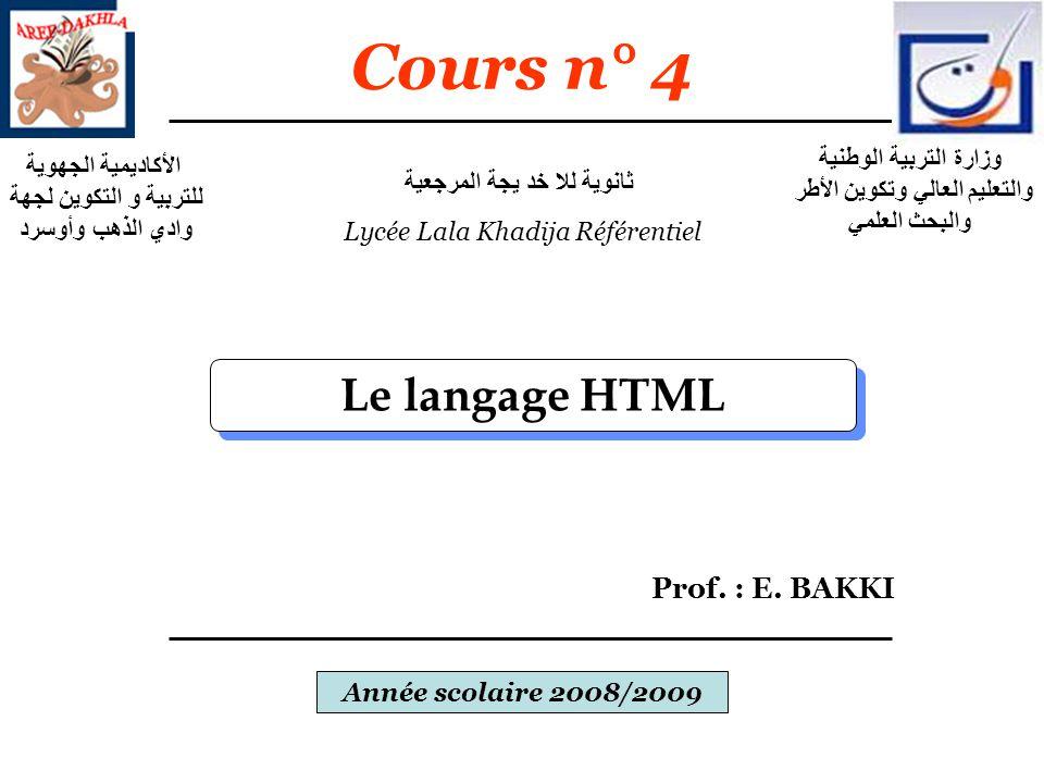 Cours n° 4 Le langage HTML Prof. : E. BAKKI Année scolaire 2008/2009 وزارة التربية الوطنية والتعليم العالي وتكوين الأطر والبحث العلمي الأكاديمية الجهو