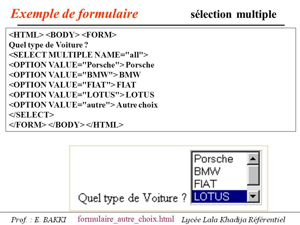 Exemple de formulaire sélection multiple Quel type de Voiture ? Porsche BMW FIAT LOTUS Autre choix formulaire_autre_choix.html