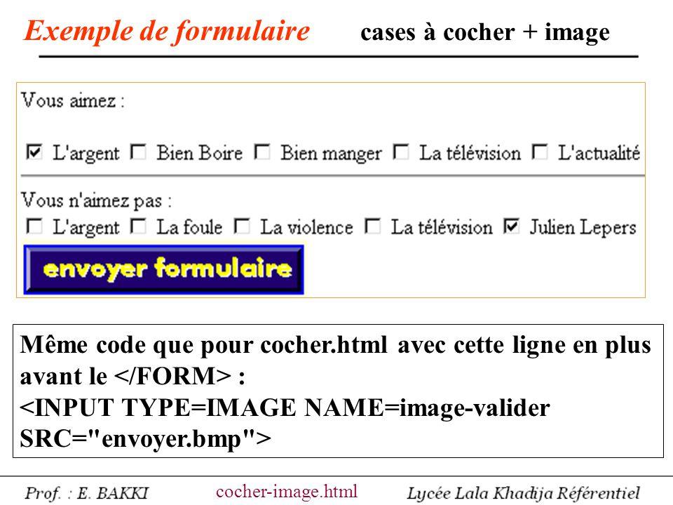 Exemple de formulaire cases à cocher + image Même code que pour cocher.html avec cette ligne en plus avant le : cocher-image.html