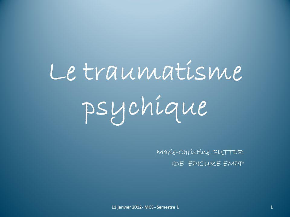 Le traumatisme psychique Marie-Christine SUTTER IDE EPICURE EMPP 111 janvier 2012- MCS - Semestre 1