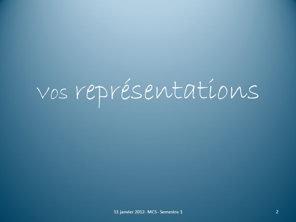 Vos représentations 211 janvier 2012- MCS - Semestre 1