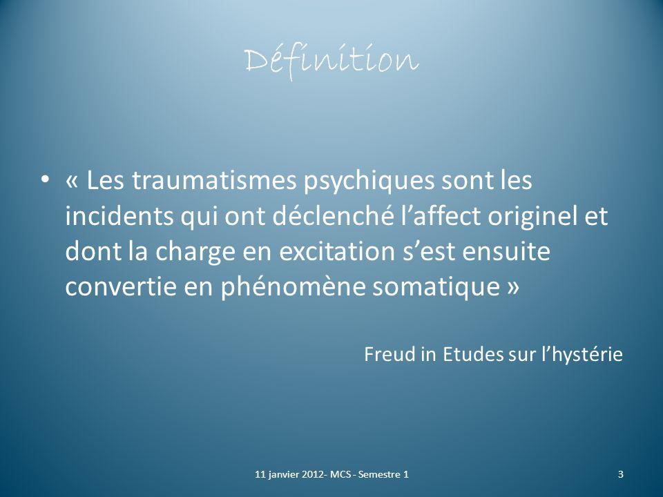 Définition « Les traumatismes psychiques sont les incidents qui ont déclenché laffect originel et dont la charge en excitation sest ensuite convertie