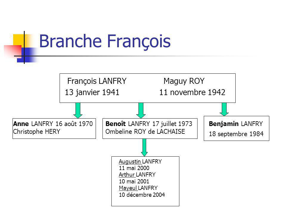 Branche François François LANFRY Maguy ROY 13 janvier 1941 11 novembre 1942 Anne LANFRY 16 août 1970 Christophe HERY Benoît LANFRY 17 juillet 1973 Omb