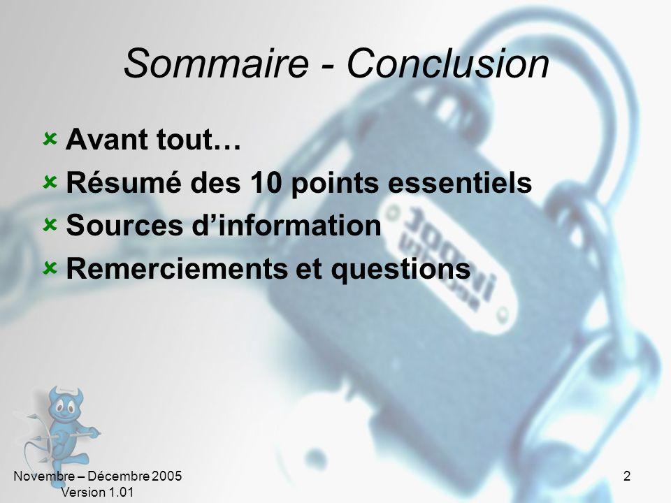 Novembre – Décembre 2005 Version 1.01 2 Sommaire - Conclusion Avant tout… Résumé des 10 points essentiels Sources dinformation Remerciements et questions