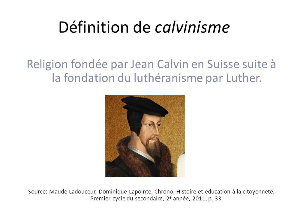 Définition de calvinisme Religion fondée par Jean Calvin en Suisse suite à la fondation du luthéranisme par Luther.