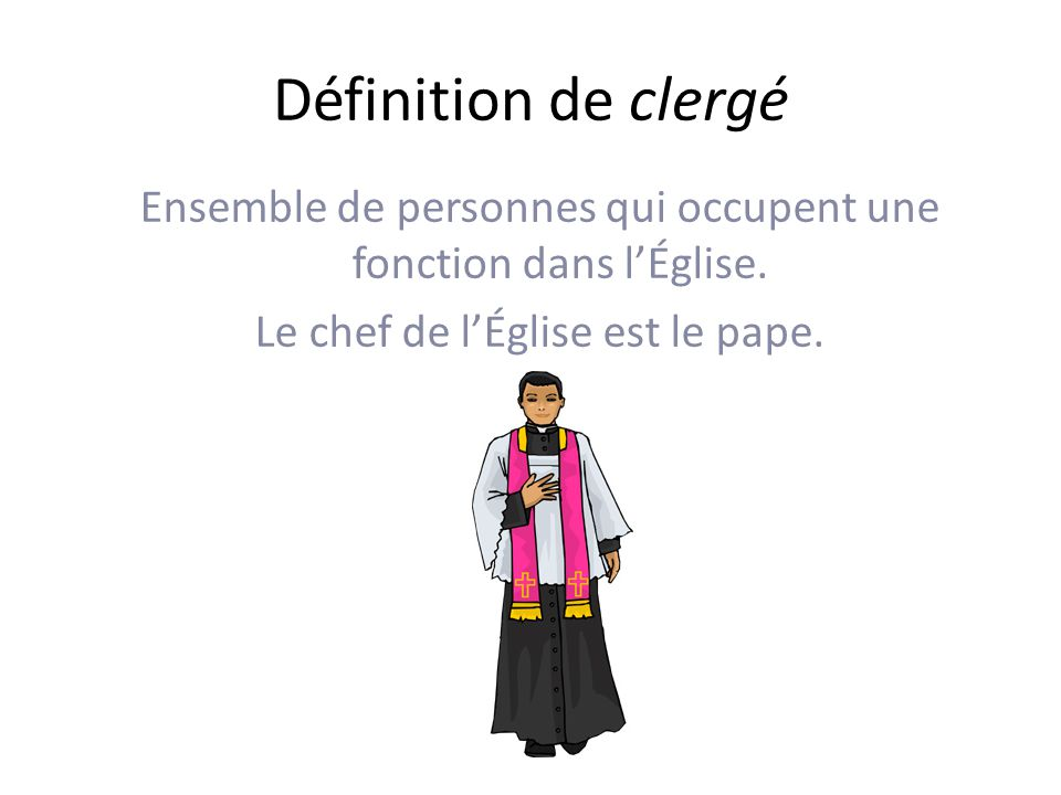 Définition de clergé Ensemble de personnes qui occupent une fonction dans lÉglise.