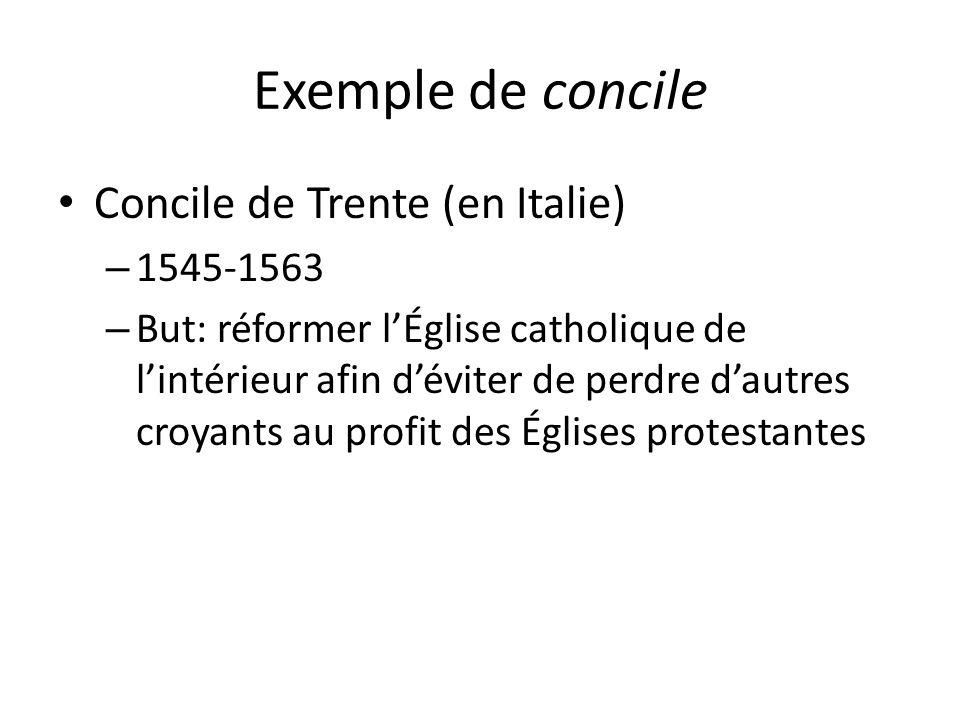 Exemple de concile Concile de Trente (en Italie) – 1545-1563 – But: réformer lÉglise catholique de lintérieur afin déviter de perdre dautres croyants au profit des Églises protestantes