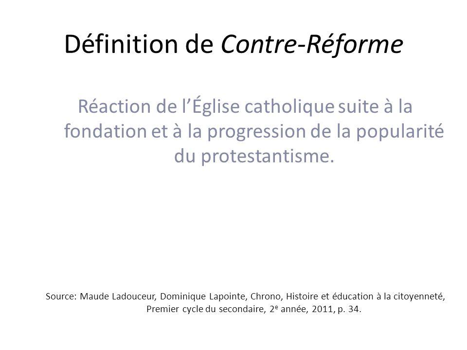 Définition de Contre-Réforme Réaction de lÉglise catholique suite à la fondation et à la progression de la popularité du protestantisme.