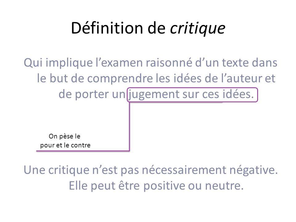Définition de critique Qui implique lexamen raisonné dun texte dans le but de comprendre les idées de lauteur et de porter un jugement sur ces idées.
