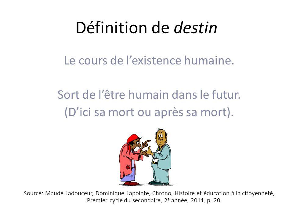 Définition de destin Le cours de lexistence humaine.