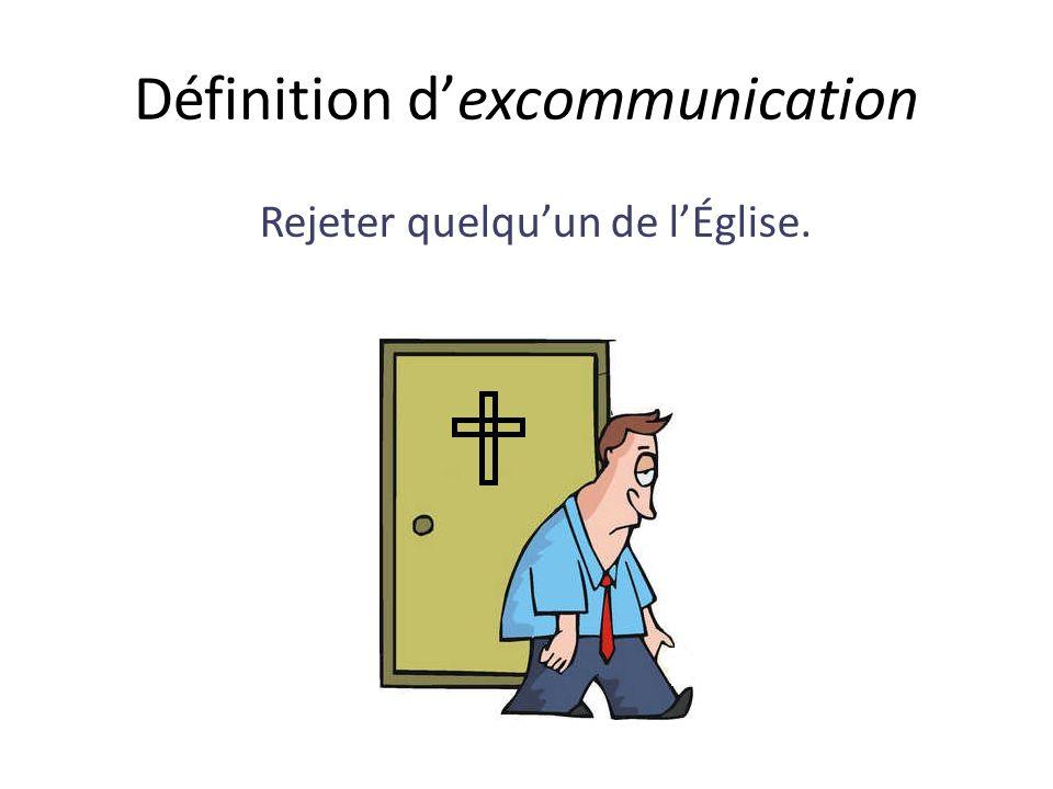 Définition dexcommunication Rejeter quelquun de lÉglise.