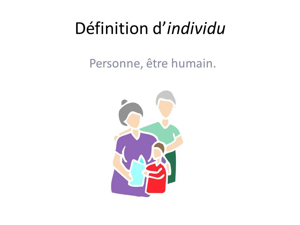 Définition dindividu Personne, être humain.