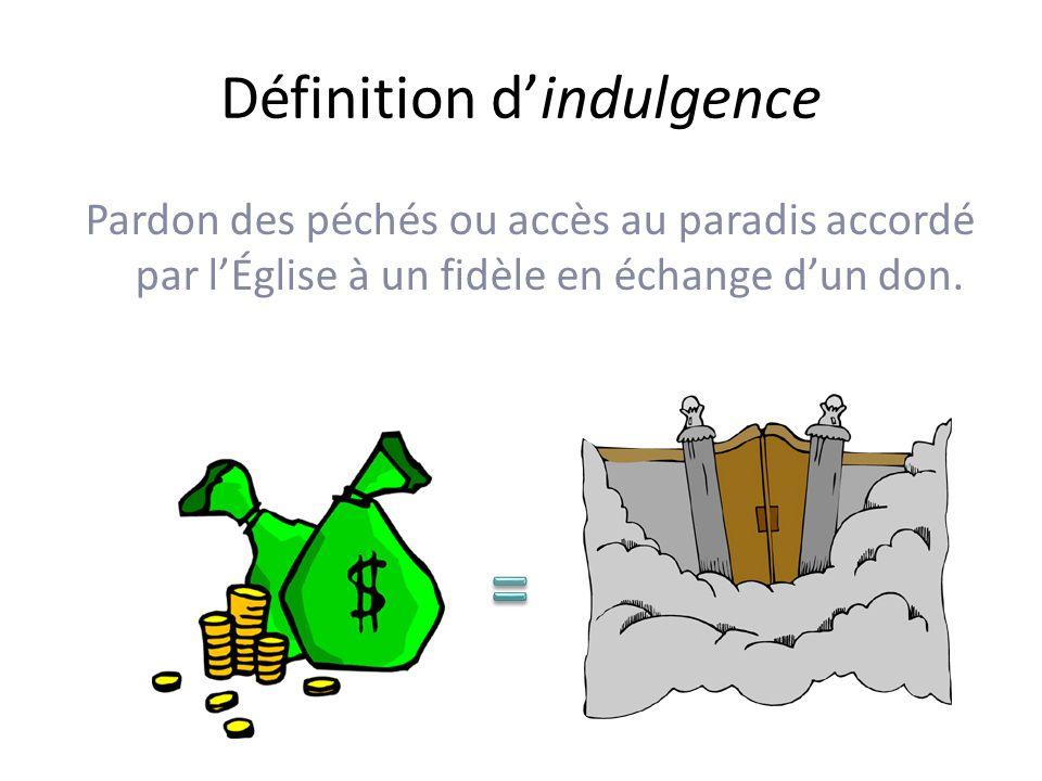 Définition dindulgence Pardon des péchés ou accès au paradis accordé par lÉglise à un fidèle en échange dun don.