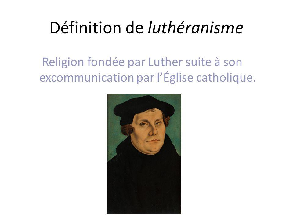 Définition de luthéranisme Religion fondée par Luther suite à son excommunication par lÉglise catholique.