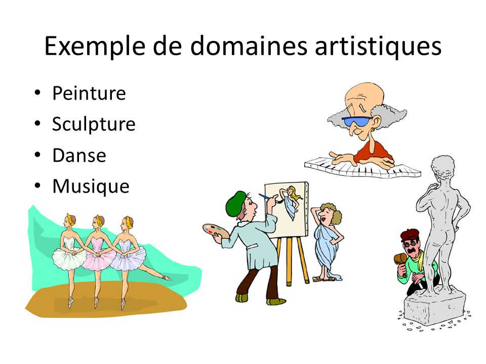 Exemple de domaines artistiques Peinture Sculpture Danse Musique