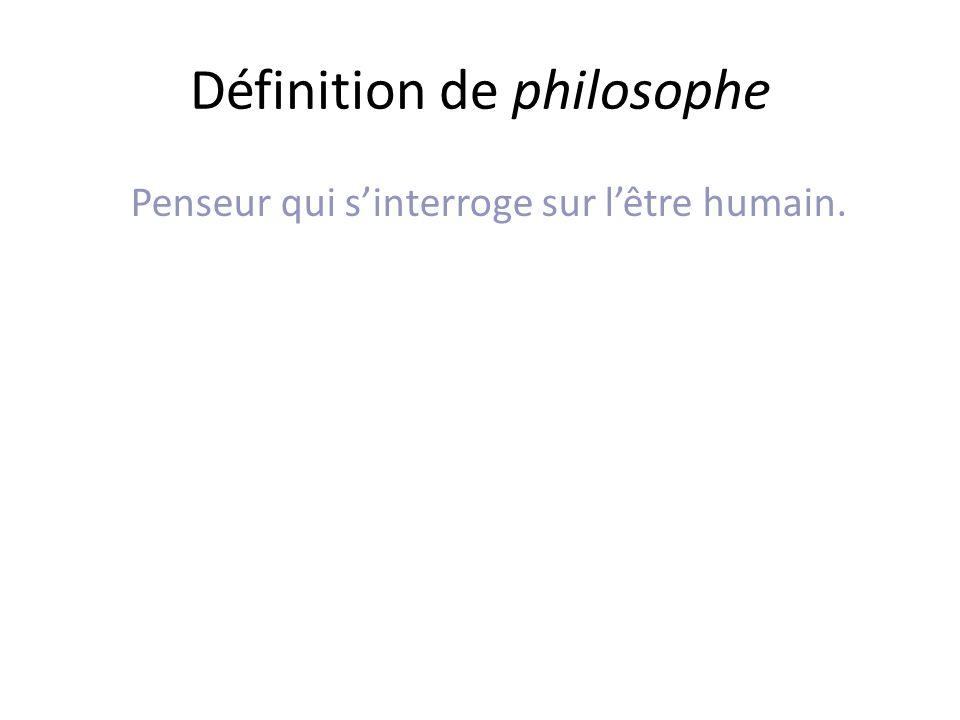 Définition de philosophe Penseur qui sinterroge sur lêtre humain.