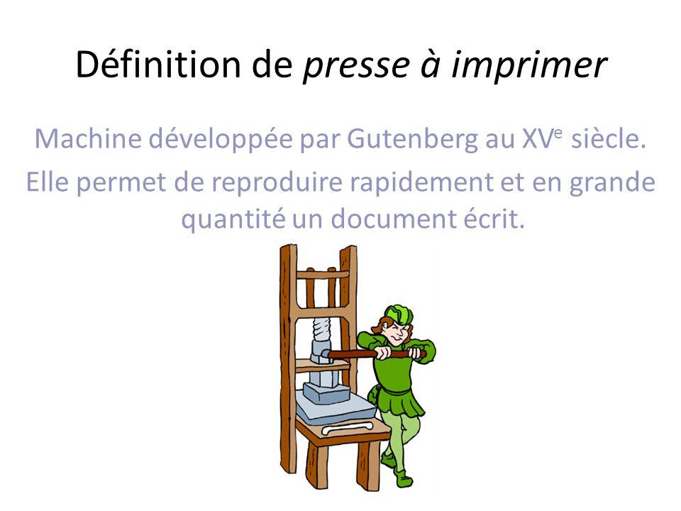 Définition de presse à imprimer Machine développée par Gutenberg au XV e siècle.