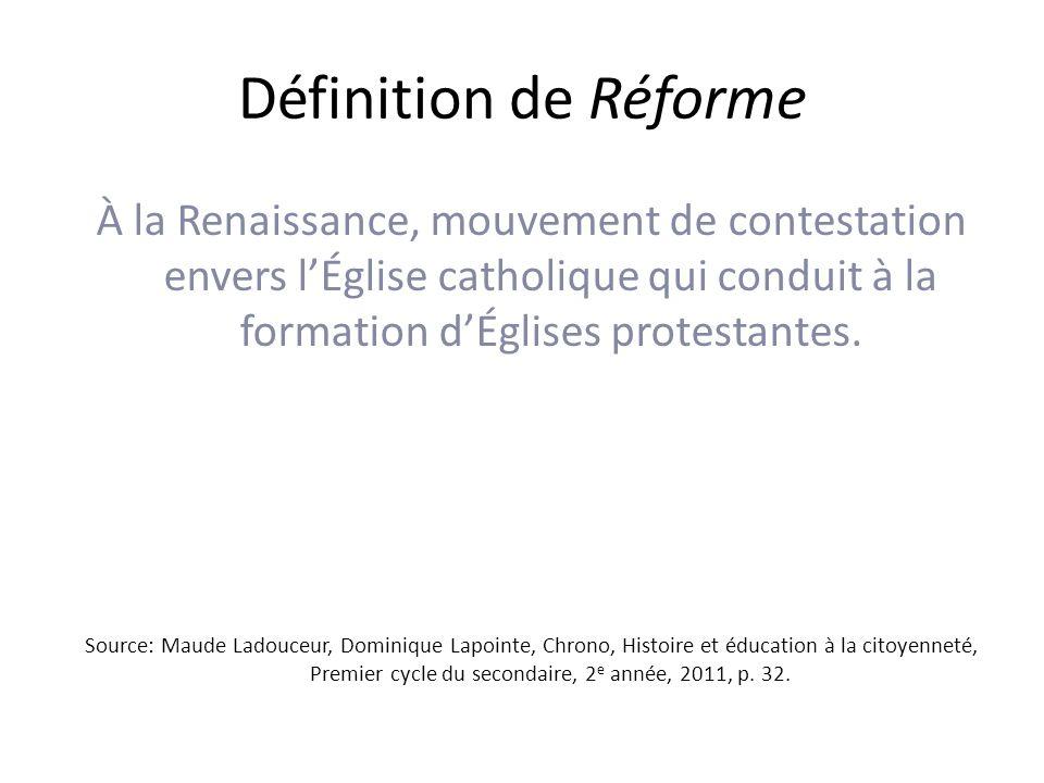 Définition de Réforme À la Renaissance, mouvement de contestation envers lÉglise catholique qui conduit à la formation dÉglises protestantes.