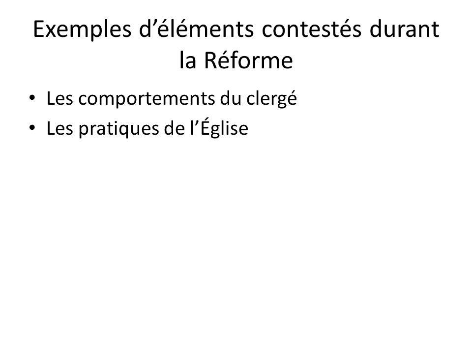 Exemples déléments contestés durant la Réforme Les comportements du clergé Les pratiques de lÉglise