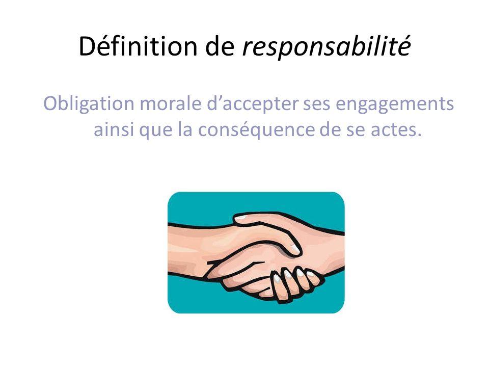 Définition de responsabilité Obligation morale daccepter ses engagements ainsi que la conséquence de se actes.
