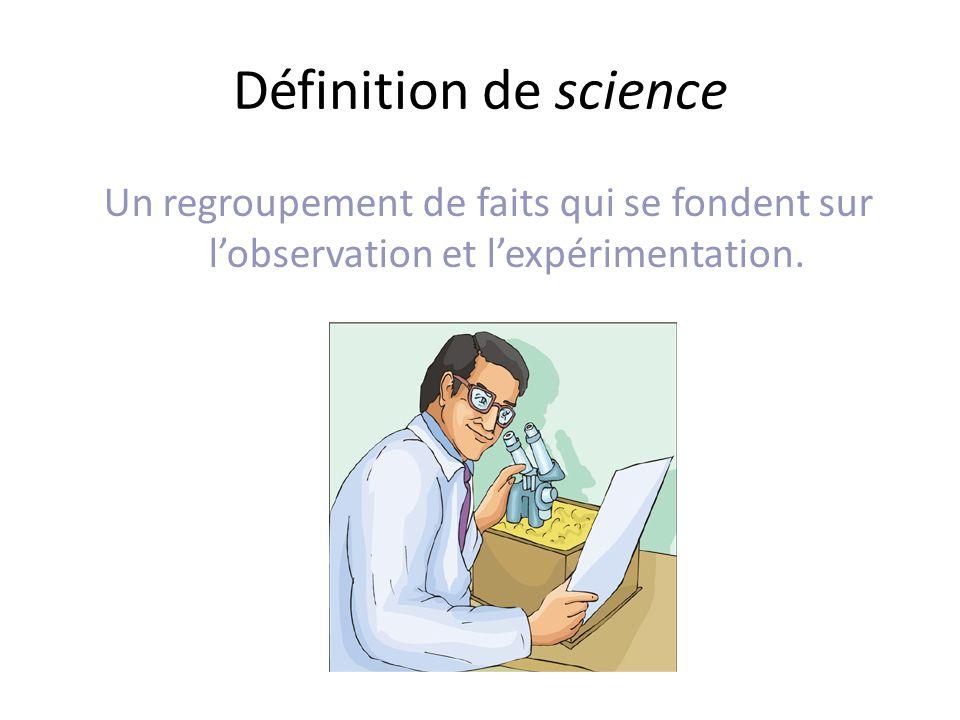 Définition de science Un regroupement de faits qui se fondent sur lobservation et lexpérimentation.