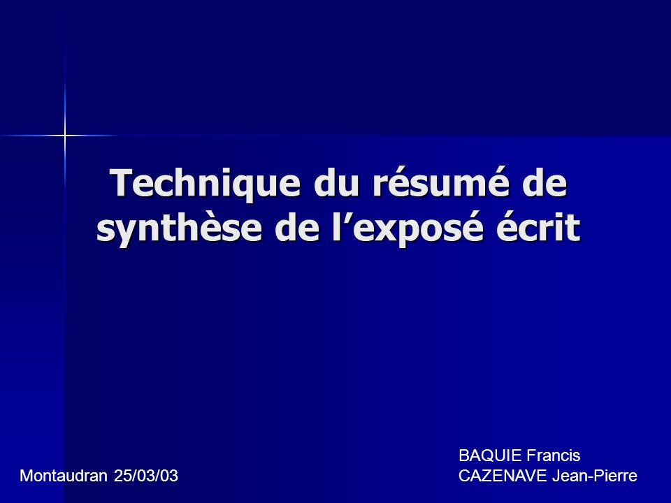 Technique du résumé de synthèse de lexposé écrit BAQUIE Francis CAZENAVE Jean-PierreMontaudran 25/03/03