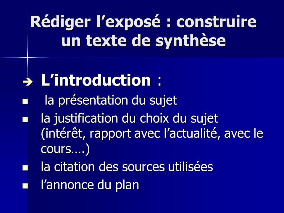 Rédiger lexposé : construire un texte de synthèse Lintroduction : Lintroduction : la présentation du sujet la présentation du sujet la justification d