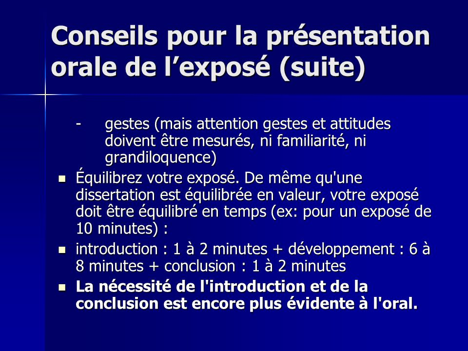 Conseils pour la présentation orale de lexposé (suite) -gestes (mais attention gestes et attitudes doivent être mesurés, ni familiarité, ni grandiloqu